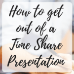 get out of a time share presentation
