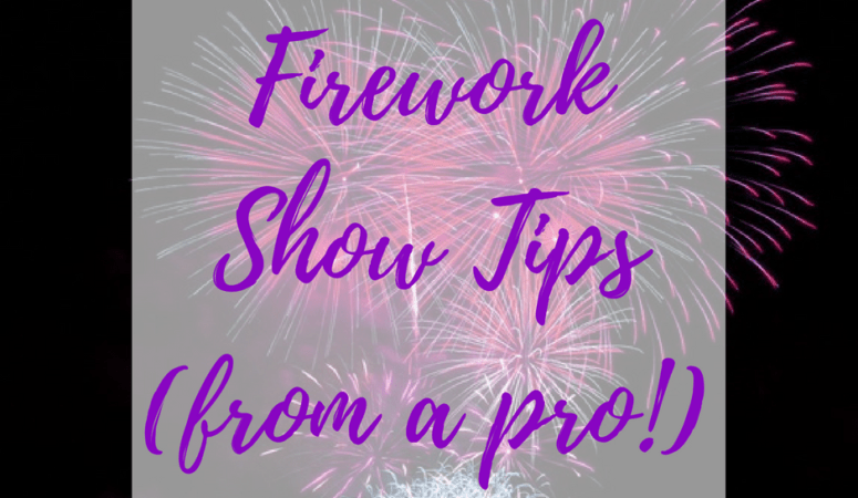 Firework Show Tips (from a pro!)