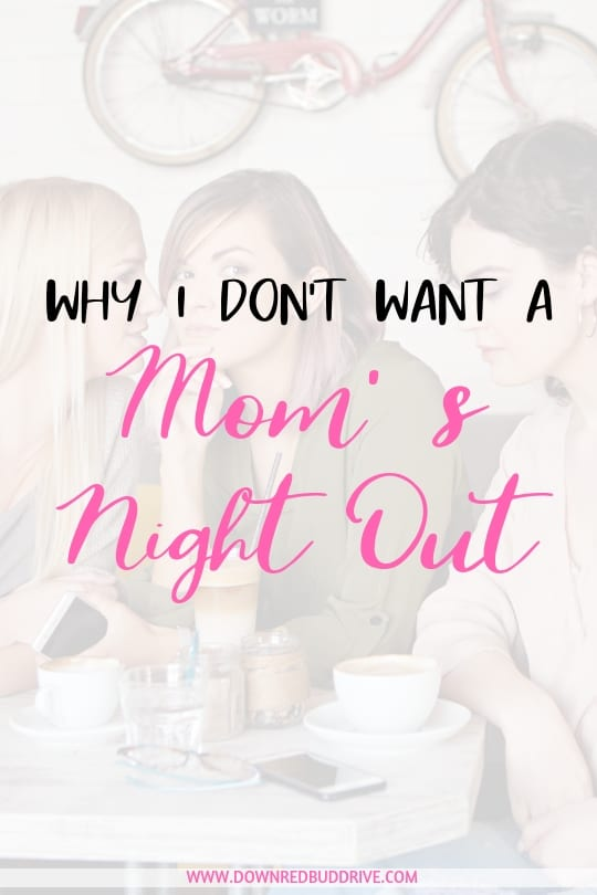 why I don't want a mom's night out