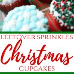 Leftover Sprinkles Christmas Cupcakes